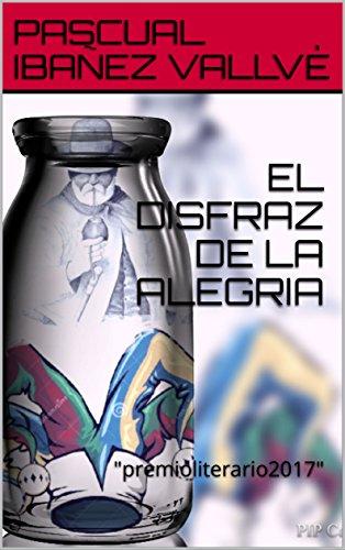 EL DISFRAZ DE LA ALEGRIA eBook: IBAÑEZ VALLVÈ, PASCUAL: Amazon.es ...