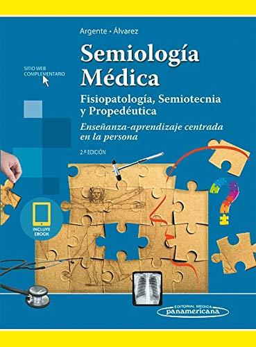 Semiología Médica (Incluye versión digital): Fisiopatología, Semiotecnia y Propedéutica. Enseñanza - aprendizaje centrada en la persona