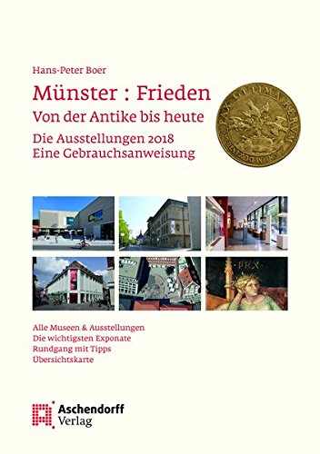 Münster: Frieden. Von der Antike bis heute: Die Ausstellungen 2018. Eine Gebrauchsanweisung
