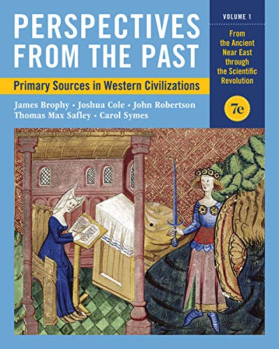 Compare Textbook Prices for Perspectives from the Past: Primary Sources in Western Civilizations Seventh Edition Vol. 1 Seventh Edition ISBN 9780393418712 by Brophy, James M.,Cole, Joshua,Robertson, John,Safley, Thomas Max,Symes, Carol