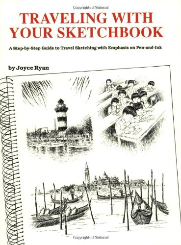 Traveling With Your Sketchbook: A Step-by-Step Guide to Travel Sketching with Emphasis on Pen-and-Ink By Joyce Ryan