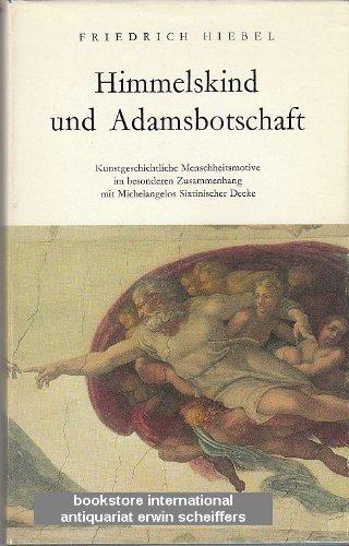 Himmelskind und Adamsbotschaft.Kunstgeschichtliche Menschheitsmotive im besonderen Zusammenhang mit Michelangelos Sixtinischer Decke.