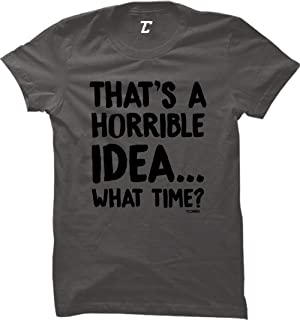 That's A Horrible Idea…What Time? - Funny Women's T-Shirt