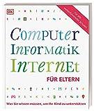 Computer, Informatik, Internet für Eltern: Was Sie wissen müssen, um Ihr Kind zu unterstützen. Mit Vorwort von Prof. Zierer