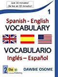 English Spanish Vocabulary - Vocabulario Inglés español - 1: Words 1-100 Palabras (English Edition)