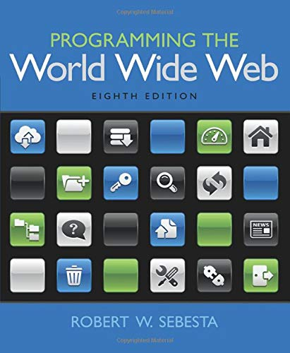 Compare Textbook Prices for Programming the World Wide Web 8 Edition ISBN 9780133775983 by Sebesta, Robert