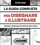 La guida completa per disegnare e illustrare: Tecniche e ispirazioni per artisti di ogni livello