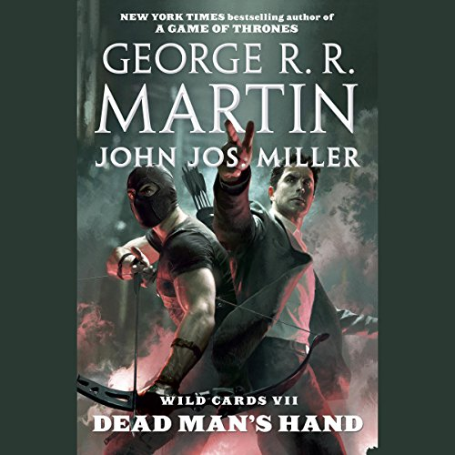 Wild Cards VII     Dead Man's Hand              By:                                                                                                                                 George R. R. Martin,                                                                                        Wild Cards Trust,                                                                                        John Jos. Miller                               Narrated by:                                                                                                                                 Paul Adrian,                                                                                        Jay Acovone                      Length: 13 hrs and 13 mins     22 ratings     Overall 4.5
