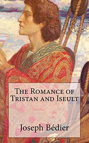 Free Ebook The Romance Of Tristan And Iseult By Joseph Bdier Pwerkqy