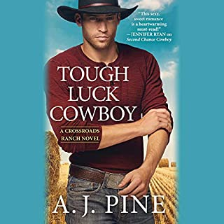 Tough Luck Cowboy     Crossroads Ranch Series, Book 3              Written by:                                                                                                                                 A.J. Pine                               Narrated by:                                                                                                                                 Chelsea Hatfield,                                                                                        Jean-Paul Mordrake                      Length: 8 hrs and 37 mins     1 rating     Overall 5.0