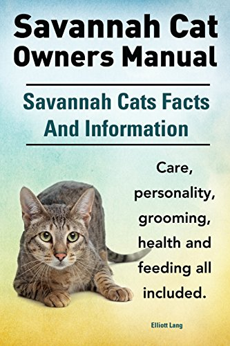 Savannah Cat Owners Manual. Savannah Cats care, personality, grooming, feeding and health all included. (English Edition)