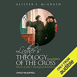 Luther's Theology of the Cross     Martin Luther's Theological Breakthrough              By:                                                                                                                                 Alister E McGrath                               Narrated by:                                                                                                                                 Dave Giorgio                      Length: 7 hrs and 31 mins     Not rated yet     Overall 0.0