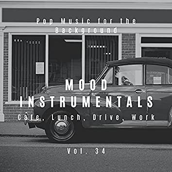 Mood Instrumentals: Pop Music For The Background - Cafe, Lunch, Drive, Work, Vol. 34