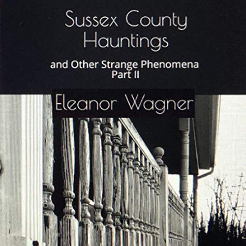 Sussex County Hauntings and Other Strange Phenomena: Part II Audiobook By Eleanor Wagner cover art