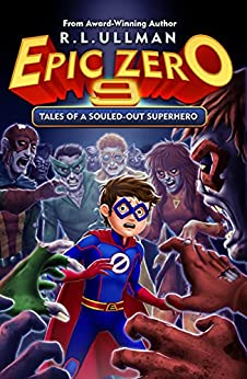 Epic Zero 9: Tales of a Souled-Out Superhero by [R.L. Ullman]