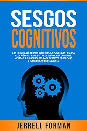 Sesgos Cognitivos: Una Fascinante Mirada dentro de la Psicología Humana y los Métodos para Evitar