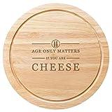 Tabla redonda de madera para queso de 25 cm para regalo de cumpleaños con el texto en inglés'Age only things if you're cheese'