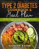 The Type 2 Diabetes Cookbook & Meal Plan: Live Well, Manage And Reverse