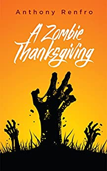 A Zombie Thanksgiving: The Mike Beem Chronicles Volume Five by [Anthony Renfro]