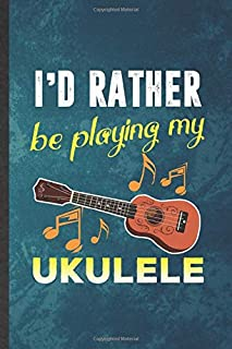 I'd Rather Be Playing My Ukulele: Funny Blank Lined Music Teacher Lover Notebook/ Journal, Graduation Appreciation Gratitude Thank You Souvenir Gag Gift, Modern Cute Graphic 110 Pages
