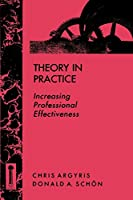 Theory in Practice: Increasing Professional Effectiveness (Jossey Bass Higher & Adult Education Series)