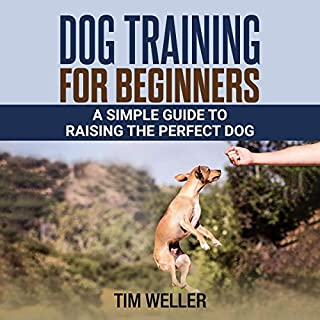 Dog Training for Beginners: A Simple Guide to Raising the Perfect Dog cover art