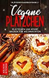 Vegane Plätzchen: Plätzchen und Kekse backen für Weihnachten (Plätzchen...
