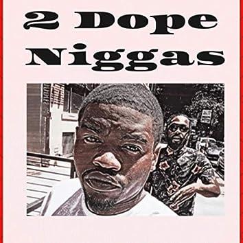 2 Dope Niggas