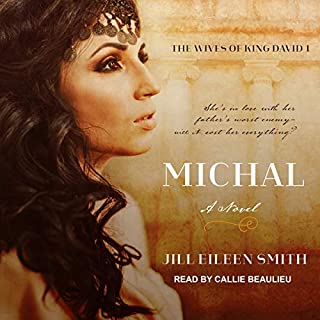 Michal: A Novel     Wives of King David Series, Book 1              By:                                                                                                                                 Jill Eileen Smith                               Narrated by:                                                                                                                                 Callie Beaulieu                      Length: 10 hrs and 39 mins     Not rated yet     Overall 0.0