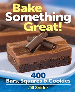 Bake Something Great!: 400 Bars, Squares & Cookies 0778802817 Book Cover