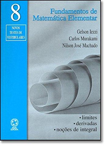 Fundamentos De Matemática Elementar. Limites, Derivadas, Noções De Integral - Volume 8