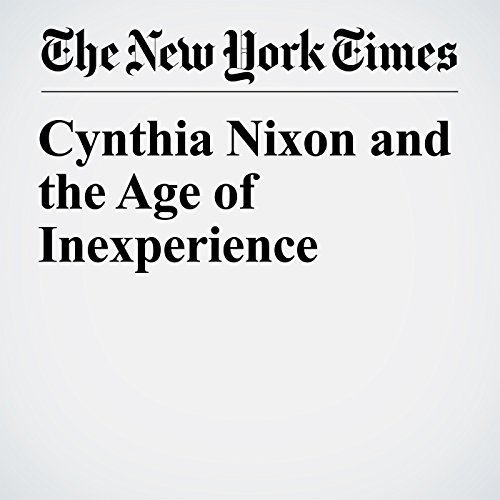 Cynthia Nixon and the Age of Inexperience audiobook cover art
