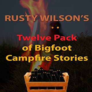Rusty Wilson's Twelve Pack of Bigfoot Campfire Stories (Collection 6) cover art