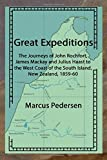 Great Expeditions: The Journeys of John Rochfort, James Mackay and Julius Haast to the West Coast of the South Island, New Zealand, 1859-60
