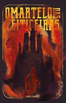 O Martelo das Feiticeiras (Demônios, Bruxas e Vagantes Livro 2) por [Andrei Fernandes]