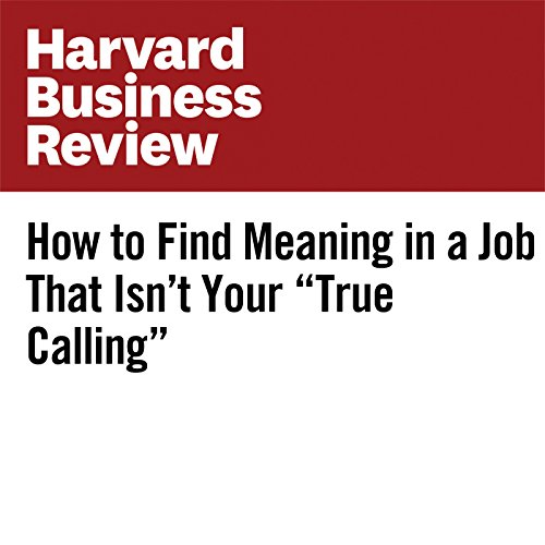 How to Find Meaning in a Job That Isn't Your 'True Calling' | Emily Esfahani Smith