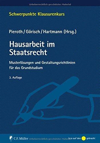 Hausarbeit im Staatsrecht: Musterlösungen und Gestaltungsrichtlinien für das Grundstudium (Schwerpunkte Klausurenkurs) by Christoph Görisch (2015-09-18)