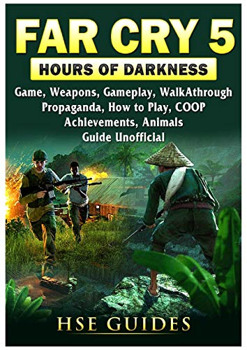 Far Cry 5 Hours of Darkness Game, Map, Weapons, Walkthrough, Tips, Cheats, Strategies, Achievements, Guns, Guide Unofficial [Idioma Inglés]