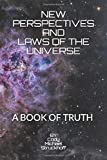 NEW PERSPECTIVES AND LAWS OF THE UNIVERSE: A BOOK OF TRUTH