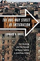 The One-way Street of Integration: Fair Housing and the Pursuit of Racial Justice in American Cities