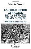 La philosophie africaine de la période pharaonique - 2 780-330 avant notre ère