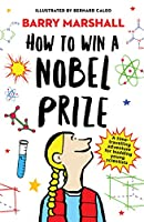 How to Win a Nobel Prize: Shortlisted for the Royal Society Young People's Book Prize