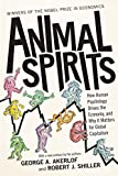 Animal Spirits: How Human Psychology Drives the Economy, and Why it Matters for Global Capitalism - George A. Akerlof