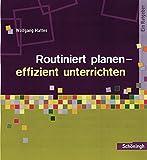 Methoden und Arbeitstechniken: Routiniert planen - effizient unterrichten: Ein Ratgeber - Wolfgang Mattes