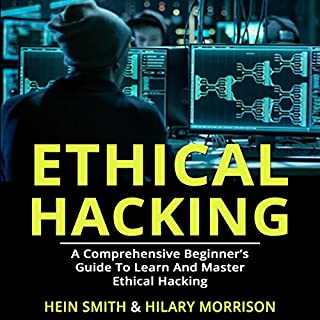 Ethical Hacking     A Comprehensive Beginner's Guide to Learn and Master Ethical Hacking              By:                                                                                                                                 Hein Smith,                                                                                        Hilary Morrison                               Narrated by:                                                                                                                                 William Bahl                      Length: 1 hr and 43 mins     8 ratings     Overall 4.0