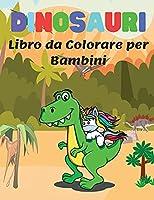 Dinosauri Libro da Colorare per Bambini: Meravigliose Pagine da Colorare di Dinosauri per Bambini di 4-8 anni, Grande Regalo per Ragazzi e Ragazze, Libro da Colorare con Fatti di Dinosauri Carino