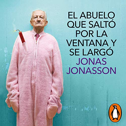 El abuelo que saltó por la ventana y se largó [The Hundred-Year-Old Man Who Climbed Out of the Window and Disappeared] Audiobook By Jonas Jonasson cover art