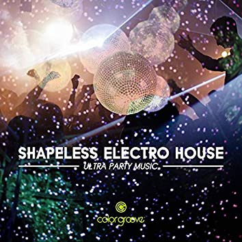 Shapeless Electro House (Ultra Party Music)
