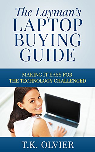 The Layman's Laptop Buying Guide:  Making it Easy for the Technology Challenged
