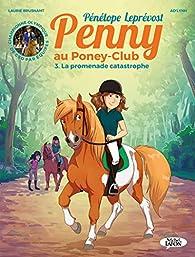 Penny au poney-club - tome 3 La promenade catastrophe par Pénélope Leprévost